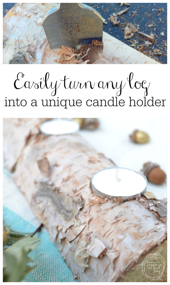 log into a candle holder centerpiece